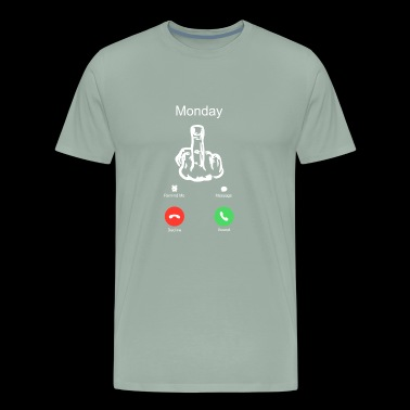 phone call from monday middle finger funny quote - Men's Premium T-Shirt