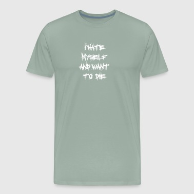 I Hate Myself And Want To Die - Men's Premium T-Shirt