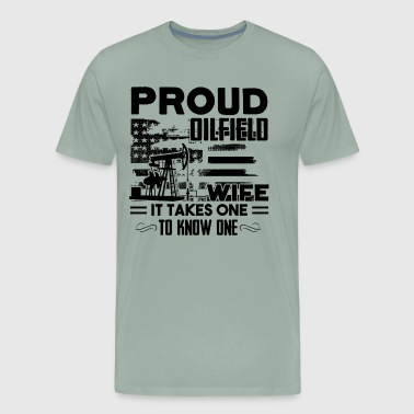 Proud Oilfield Wife It Takes One To Know One shirt - Men's Premium T-Shirt