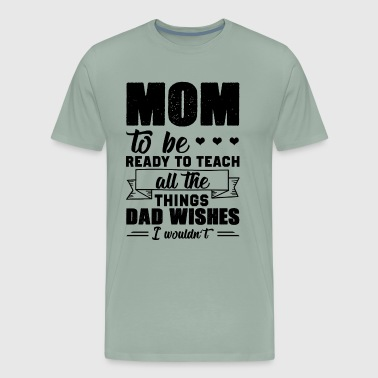 Mom To Be Ready To Teach Shirt - Men's Premium T-Shirt