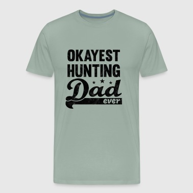 Okayest Hunting Dad Shirt - great gift for Daddy - Men's Premium T-Shirt