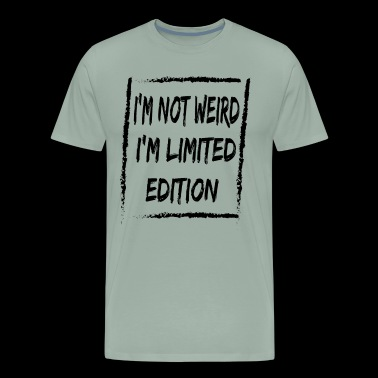 I m Not Weird I m Limited Edition FUNNY GIFT - Men's Premium T-Shirt