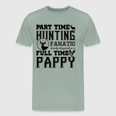 Part Time Hunting Full Time Pappy Shirt - Men's Premium T-Shirt