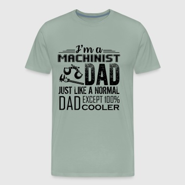 Machinist Dad Just Like A Normal Dad Shirt - Men's Premium T-Shirt