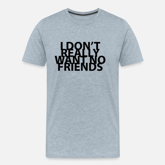 Bff T-Shirts - I don't really want no friends - Men's Premium T-Shirt heather ice blue