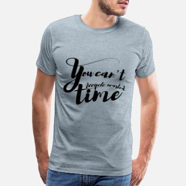 1964 You can't recycle wasted time. calligratext design - Men's Premium T-Shirt