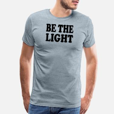 Christians Christian Christianity Christian Shirts - Be The Light - Christian - Men's Premium T-Shirt