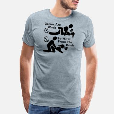 Facebook Germs Are Wack So Hit It From The Back # - Men's Premium T-Shirt