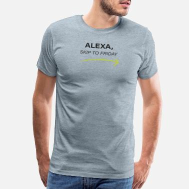 The Weekend Alexa Skip to Friday, Funny Sarcastic Quote - Men's Premium T-Shirt