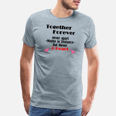 Hearts Apart TOGETHER FOREVER - Men's Premium T-Shirt