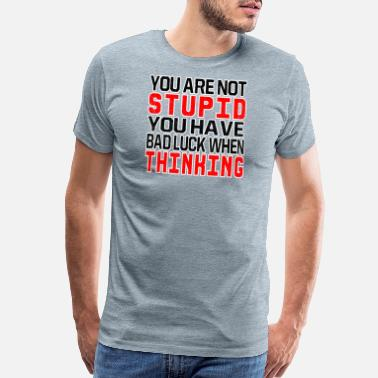 Misfortune Funny saying you are not stupid design gift - Men's Premium T-Shirt