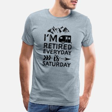 Saturday I'm Retired Everyday Is Saturday - Camping - Men's Premium T-Shirt
