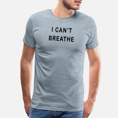 I Can T Breathe I Can t Breathe - Men's Premium T-Shirt