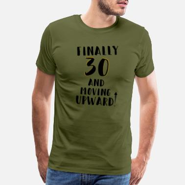 Upward 30th birthday cool quote finally 30 and moving up - Men's Premium T-Shirt