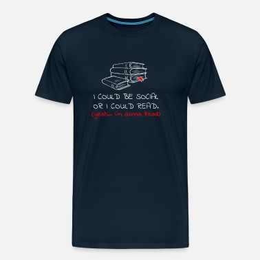 Rather I Could Be Social Or I Could Read Bookworm - Men's Premium T-Shirt