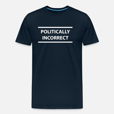 Property Of Politically Incorrect - Politically correct - Men's Premium T-Shirt