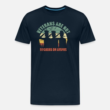 Army Man RETRO VINTAGE VETERANS ARE NOT SUCKERS OR LOSERS - Men's Premium T-Shirt