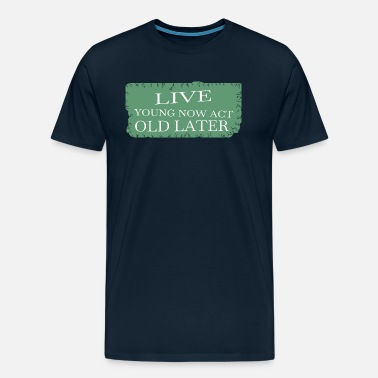 Later Live young now Act old later - Men's Premium T-Shirt