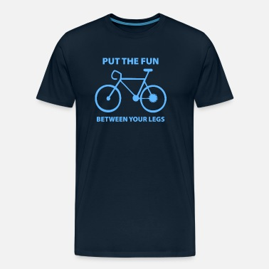 Fun Put The Fun Between Your Legs - Men's Premium T-Shirt