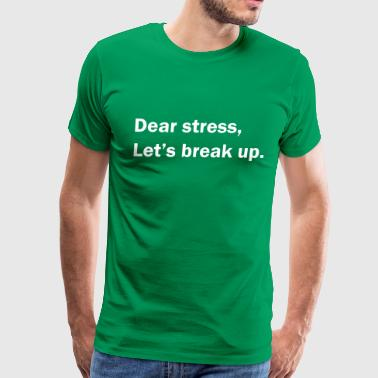 Dear stress, let's break up - Men's Premium T-Shirt