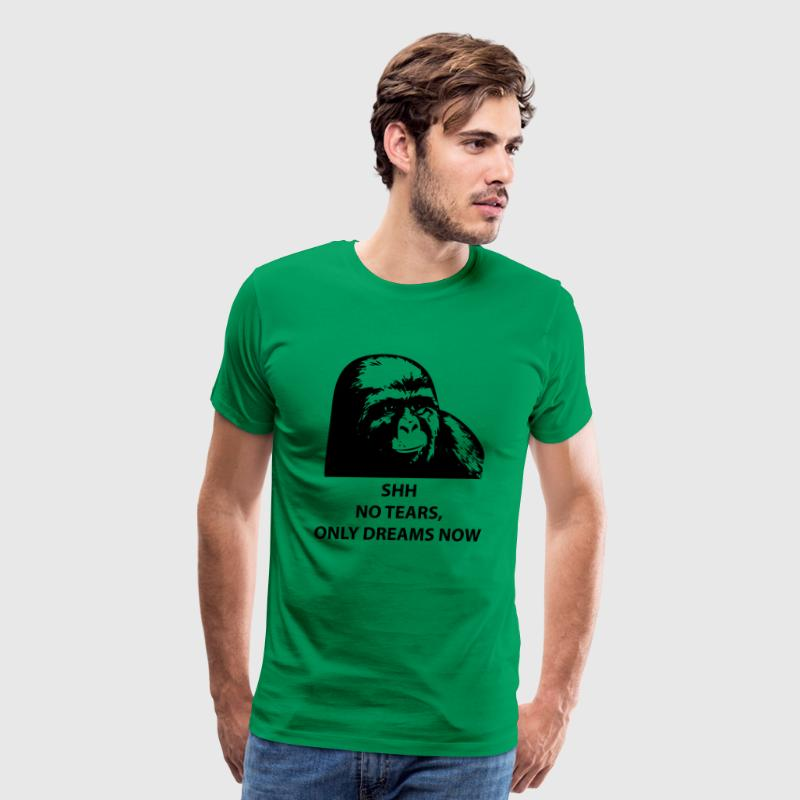 Shh No Tears, Only Dreams Now [Gorilla] - Men's Premium T-Shirt