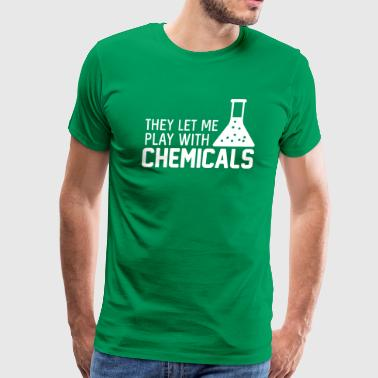 They Let Me Play With Chemicals - Men's Premium T-Shirt