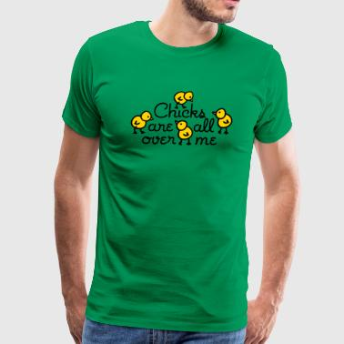 Chicks are all over me - Men's Premium T-Shirt
