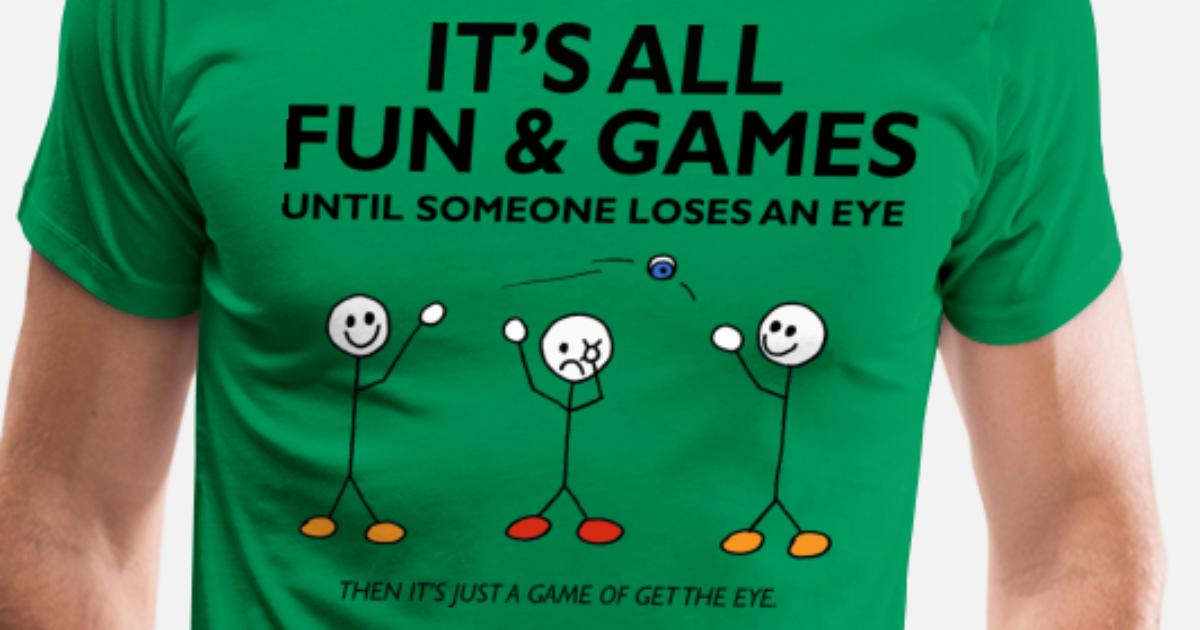 833298d0 It's All Fun And Games Loses and Eye, Funny TShirt Men's Premium T-Shirt |  Spreadshirt