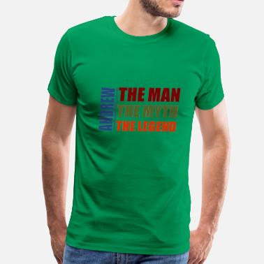 Andrew The Man Andrew The Myth Andrew The Legend Andrew Andrew the man, the myth, the legend - Men's Premium T-Shirt