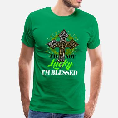 Im Blessed St. Patrick's Day Tshirt, I'm Not Lucky Im Blessed - Men's Premium T-Shirt