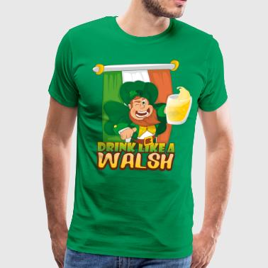 Walsh drink like a walsh - Men's Premium T-Shirt