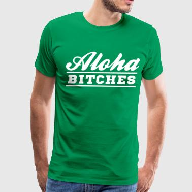 Aloha Bitches Aloha Bitches - Men's Premium T-Shirt