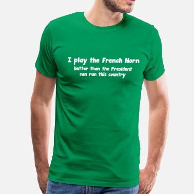 Horns Jokes Play French Horn President Political Joke T-Shirt - Men's Premium T-Shirt