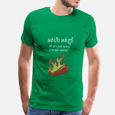 Spicy cambodian Spicy Shirt - Men's Premium T-Shirt