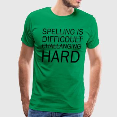 Spelling is Hard Funny Grammar T shirt - Men's Premium T-Shirt