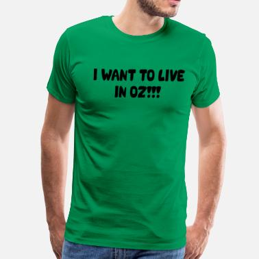 Weed Insults I Want To Live In Oz - Men's Premium T-Shirt