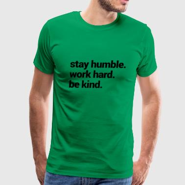 stay humble work hard be kind - Men's Premium T-Shirt