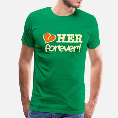 Him And Her Forever love her forever! - Men's Premium T-Shirt