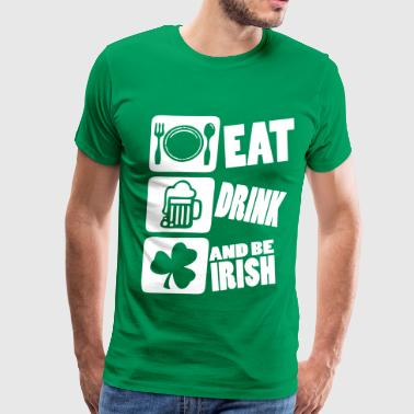 ea tdrink and be irish - Men's Premium T-Shirt