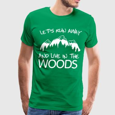 Let's run away and live in the woods - Men's Premium T-Shirt
