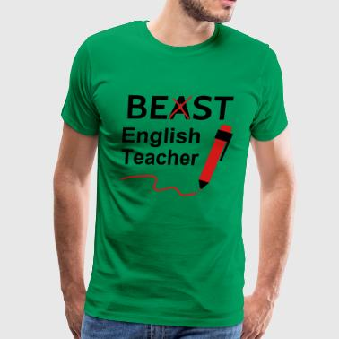 Funny Beast or Best English Teacher - Men's Premium T-Shirt