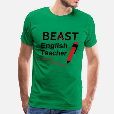 Funny Humor Beasts Funny Beast or Best English Teacher - Men's Premium T-Shirt
