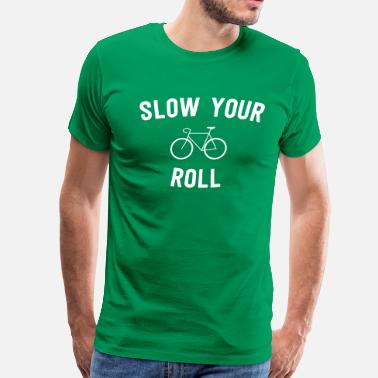 Slow Slow Your Roll - Cycling - Men's Premium T-Shirt