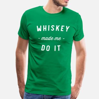 Whiskey Made Me Do It - Men's Premium T-Shirt