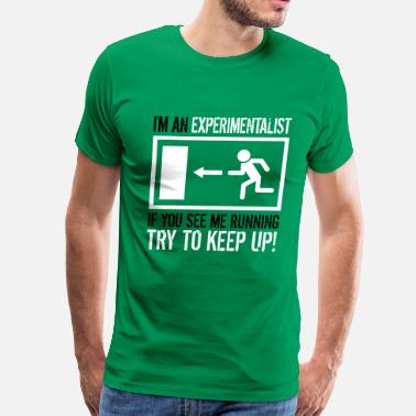 Try To Keep Up Experimentalist - Try to Keep Up! - Men's Premium T-Shirt