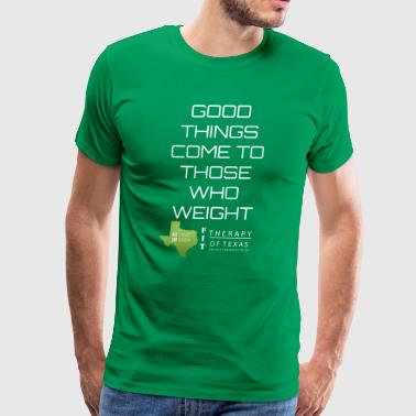 GOOD THINGS COME TO THOSE WHO WEIGHT - Men's Premium T-Shirt