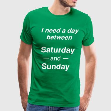 A Day Between Saturday And Sunday I need a day between Saturday and Sunday - Men's Premium T-Shirt