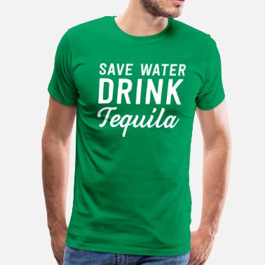 Drink Tequila Save Water Drink Tequila - Men's Premium T-Shirt
