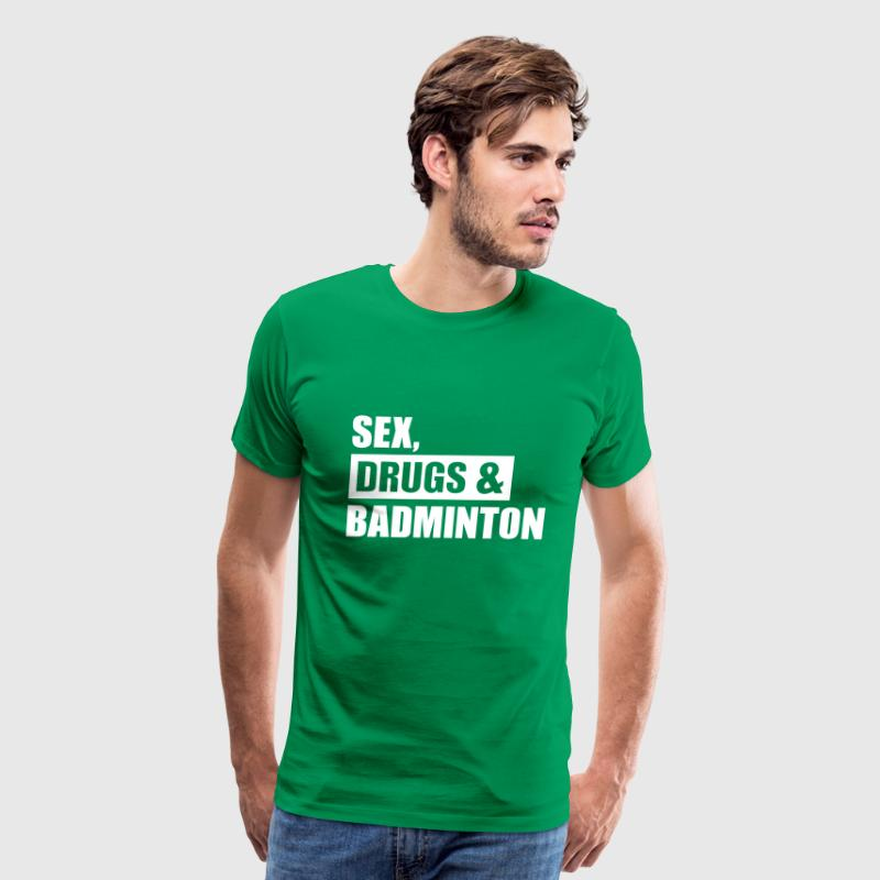 Sex Drugs Badminton - Men's Premium T-Shirt