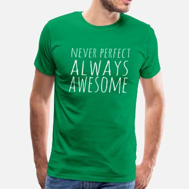 Always Awesome Never Perfect Always Awesome - Men's Premium T-Shirt